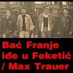Bac Franje idje u Feketic Max Trauer